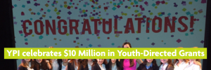 Text: Congratulations with confetti background displayed behind smiling students. Text: YPI celebrates $10 Million in Youth-Directed Grants